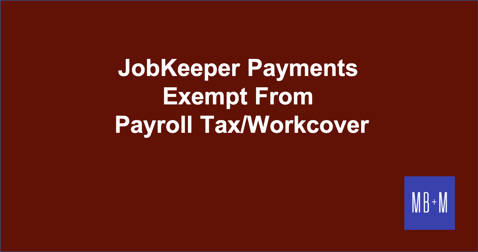 JobKeeper Payments Exempt From Payroll Tax & Workcover Levy