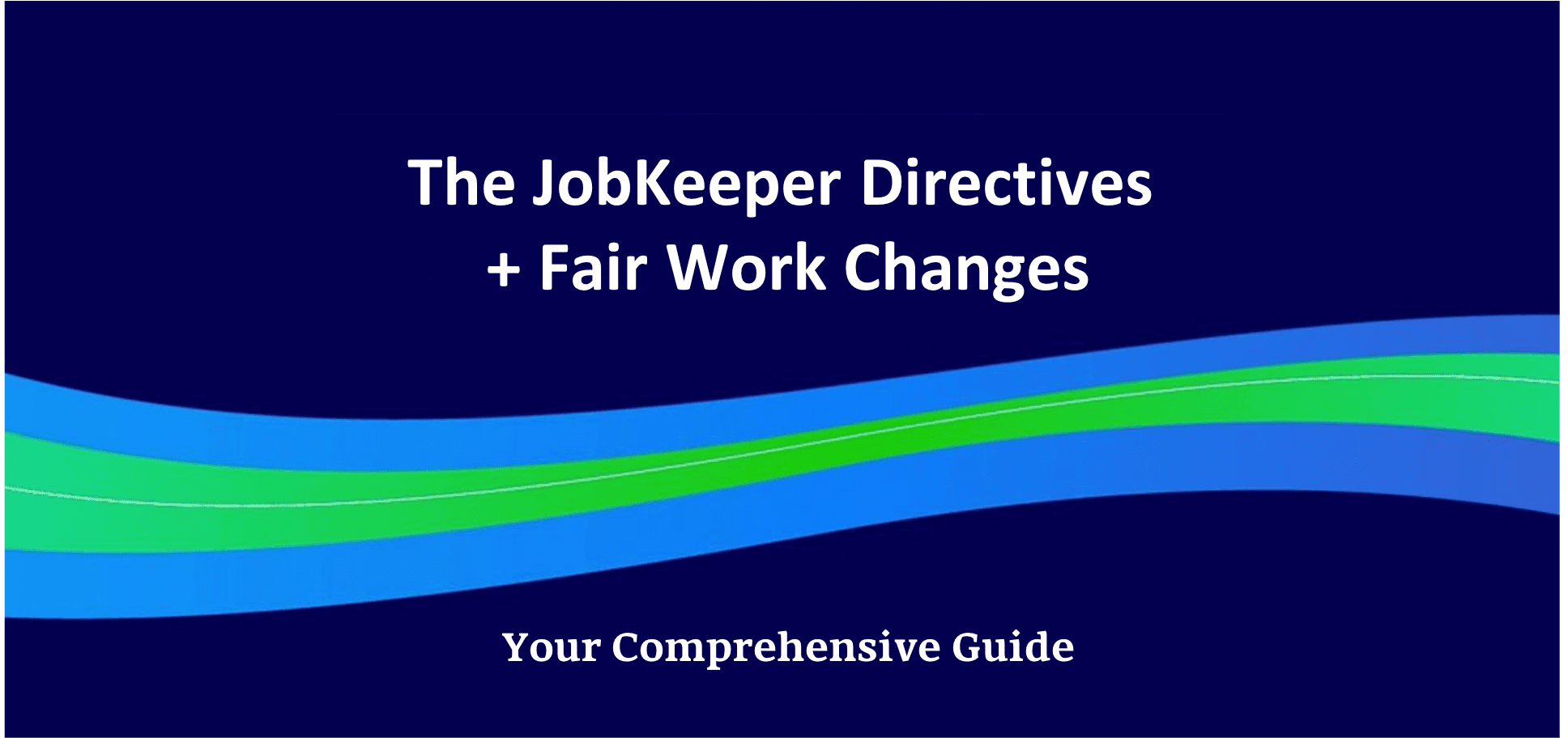 The JobKeeper Directives + Fair Work Changes