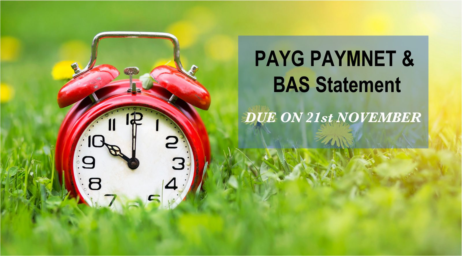 Your PAYG Withholding & BAS Statements are due on 21st November